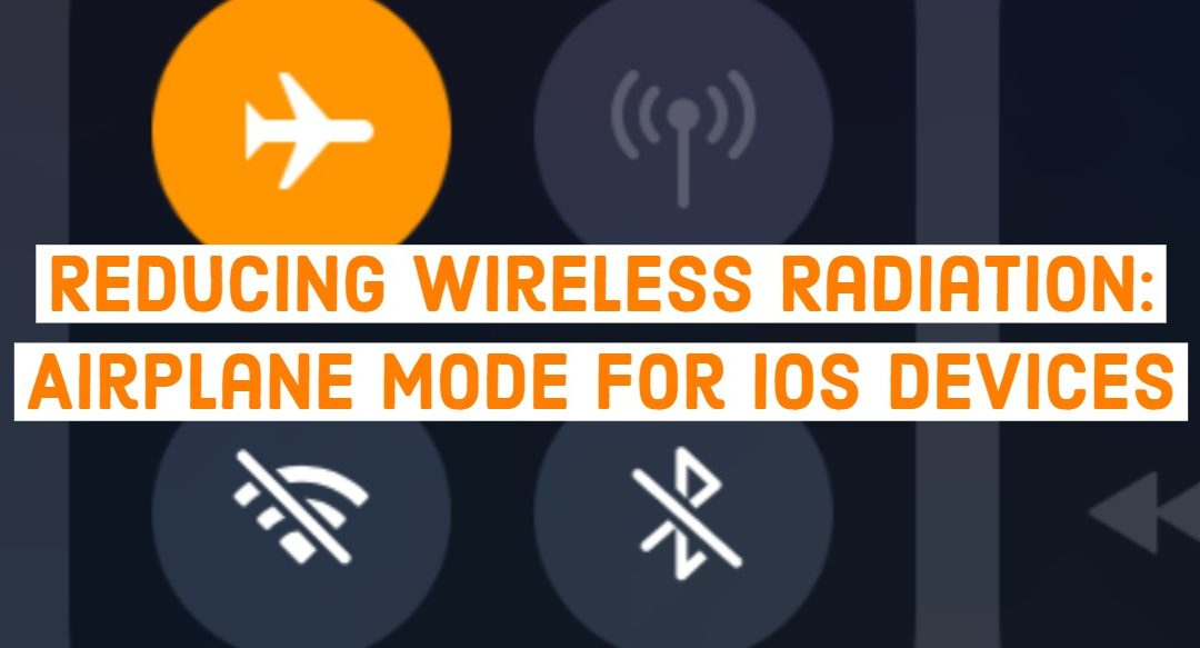 Reducing Wireless Radiation: Airplane Mode For iOS Devices