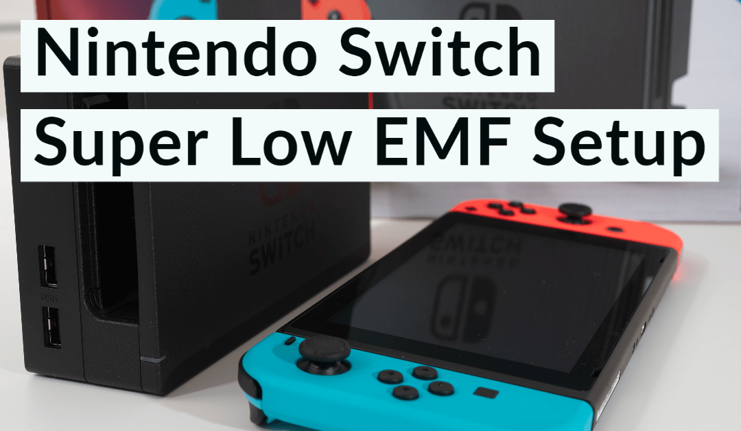 Hardwired Nintendo Switch – Super Low EMF Setup